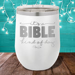 It's A Bible Kind Of Day 12oz Stemless Wine Cup