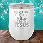 All I Need Today Is Jesus And Wine 12oz Stemless Wine Cup