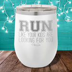 Run Like Your Kids Are Looking For You 12oz Stemless Wine Cup
