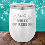 I'll Bring The Voice Of Reason 12oz Stemless Wine Cup