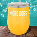 More Dogs Less People 12oz Stemless Wine Cup