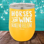 Horses and Wine Make Me Feel Fine 12oz Stemless Wine Cup