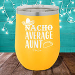 Nacho Average Aunt 12oz Stemless Wine Cup