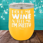 Pour Me Wine and Tell Me I'm Pretty 12oz Stemless Wine Cup