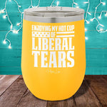 Enjoying My Hot Cup Of Liberal Tears 12oz Stemless Wine Cup