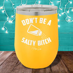 Don't Be A Salty Bitch 12oz Stemless Wine Cup