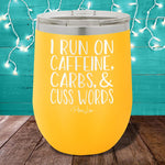I Run On Caffeine Carbs and Cuss Words 12oz Stemless Wine Cup
