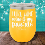 I Like Wine Wine Is My Favorite 12oz Stemless Wine Cup