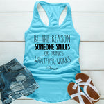 Be The Reason Someone Smiles Or Drinks