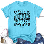 If You Go Camping With Me Be Prepared To Drink