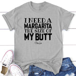 I Need A Margarita The Size Of My Butt