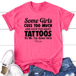 Some Girls Cuss Too Much And Have Too Many Tattoos