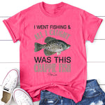 I Went Fishing All I Caught Was This Crappie