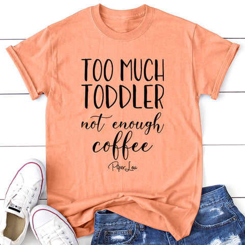 Too Much Toddler Not Enough Coffee