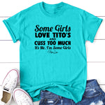 Some Girls Love Titos And Cuss Too Much