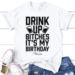 Drink Up Bitches Its My Birthday