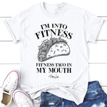 I'm Into Fitness Taco In My Mouth