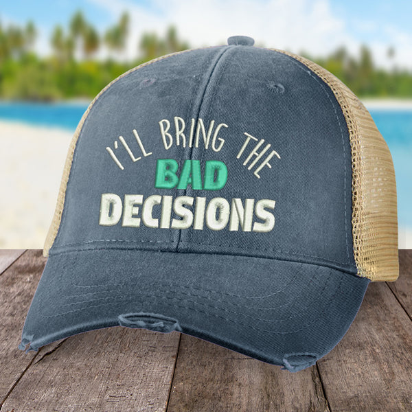 7e0d3e676 I'll Bring The Bad Decisions Hat