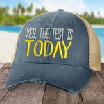 Yes, The Test Is Today Hat