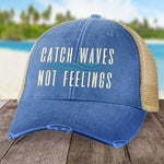 Beach Catch Waves Not Feelings Hat