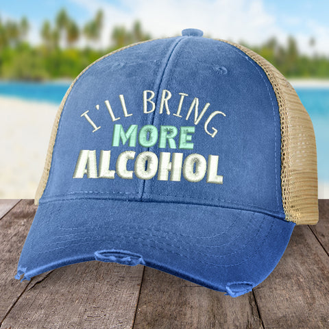 I'll Bring More Alcohol Hat