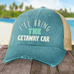 I'll Bring The Getaway Car Hat