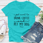 I Just Want To Drink Coffee And Pet My Dog