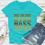 Does This Shirt Make My Bass Look Big