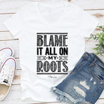 Blame It All On My Roots