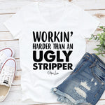 Workin Harder Than An Ugly Stripper