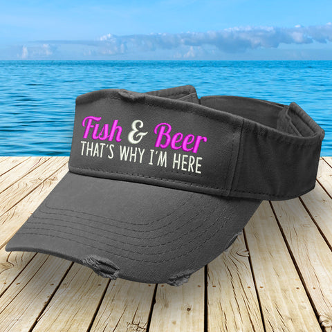Fish And Beer That's Why I'm Here Visor