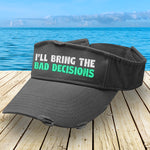 I'll Bring The Bad Decisions Visor