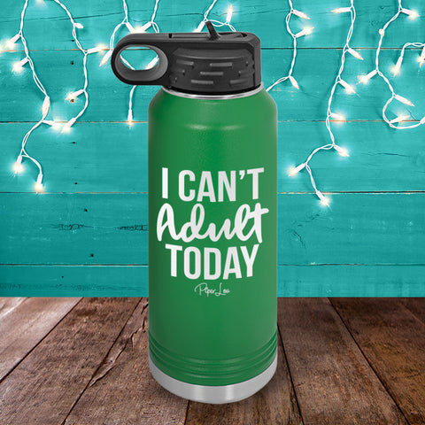 I Can't Adult Today Water Bottle