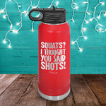 Squats I Thought You Said Shots Water Bottle