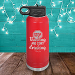 Stop Thinking And Start Drinking Water Bottle
