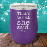 That's What She Said 12oz Stemless Wine Cup