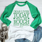 Dear Liver Today Will Be A Rough One St. Patrick's Raglan (Unisex)