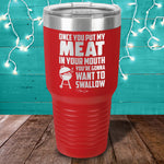 Once You Put Your Meat In My Mouth Laser Etched Tumbler