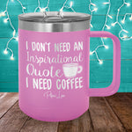 I Don't Need An Inspirational Quote 15oz Coffee Mug Tumbler