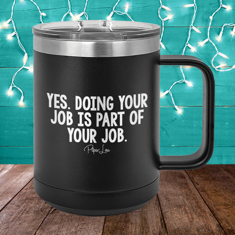 Yes Doing Your Job Is Part Of Your Job 15oz Coffee Mug