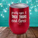 Pretty Eyes And Thick Thighs End Lives Laser Etched Tumbler