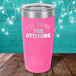 I'll Bring The Attitude Laser Etched Tumbler