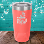 I'm Either Teachin' Or Beachin' Laser Etched Tumbler