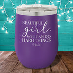 Beautiful Girl You Can Do Hard Things 12oz Stemless Wine Cup
