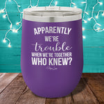 Trouble When We're Together 12oz Stemless Wine Cup