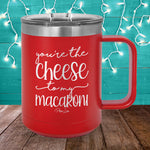 You're The Cheese To My Macaroni 15oz Coffee Mug Tumbler