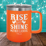 Rise And Shine Mother Cluckers 15oz Coffee Mug Tumbler