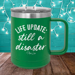 Life Update Still A Disaster 15oz Coffee Mug Tumbler