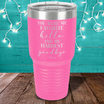 Favorite Hello Hardest Goodbye Laser Etched Tumbler