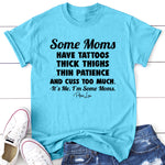 Some Moms Have Tattoos Thick Thighs Thin Patience